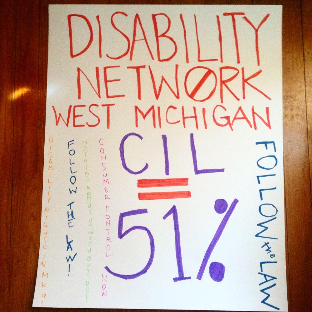 Disability Network West Michigan: Follow the Law! CIL = 51% / Consumer Control Now / Nothing About Us Without Us / Disability Rights in MKG