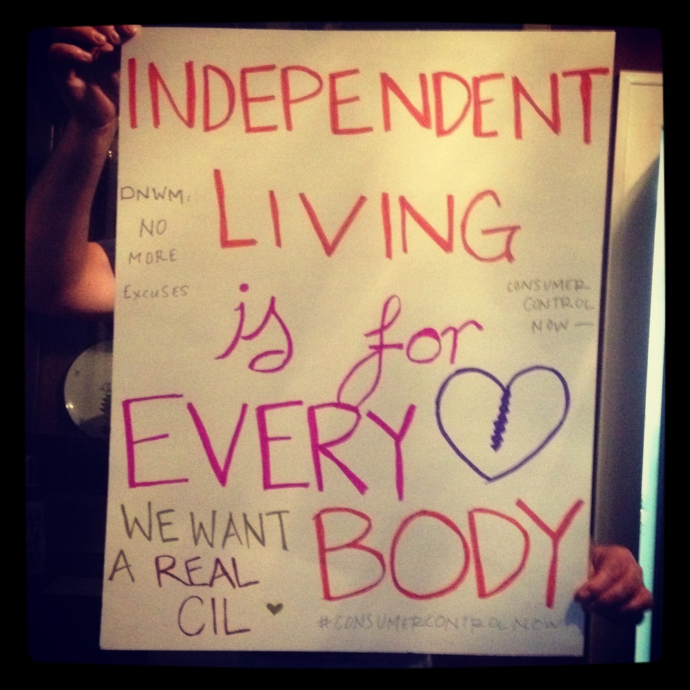 Protest Sign - Independent Living is for Every Body - We want a real CIL - DNWM - No more excuses - consumer control now