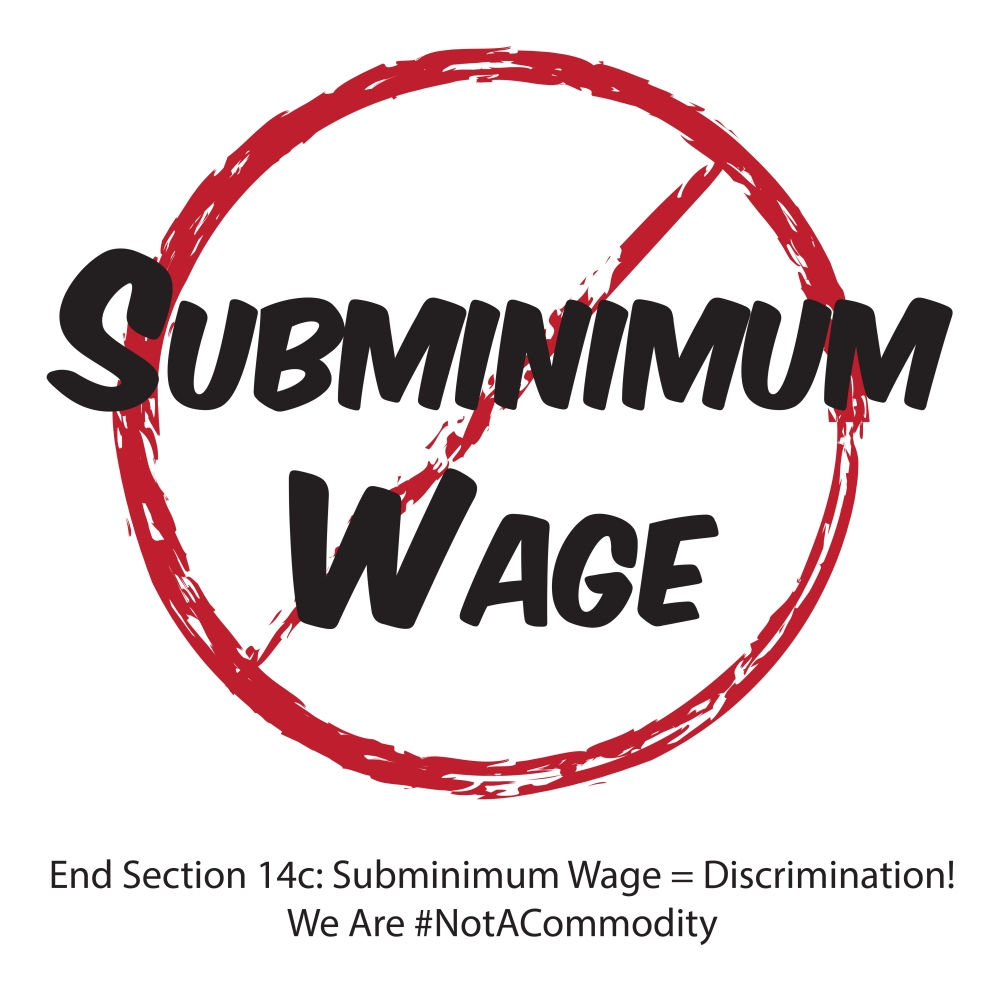 No Subminimum Wage - End 14c - Subminimum Wage = Discrimination